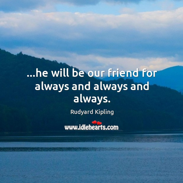 Image, …he will be our friend for always and always and always.