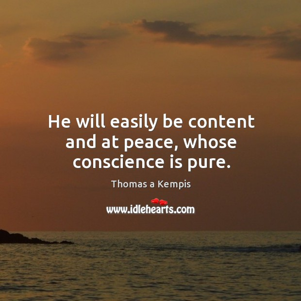 He will easily be content and at peace, whose conscience is pure. Image