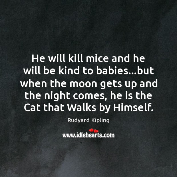 He will kill mice and he will be kind to babies…but Rudyard Kipling Picture Quote