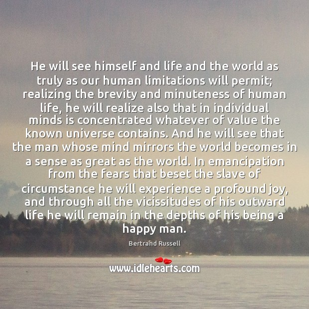 He will see himself and life and the world as truly as Realize Quotes Image