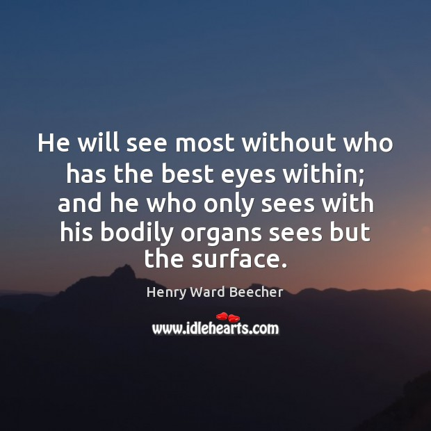 He will see most without who has the best eyes within; and Henry Ward Beecher Picture Quote