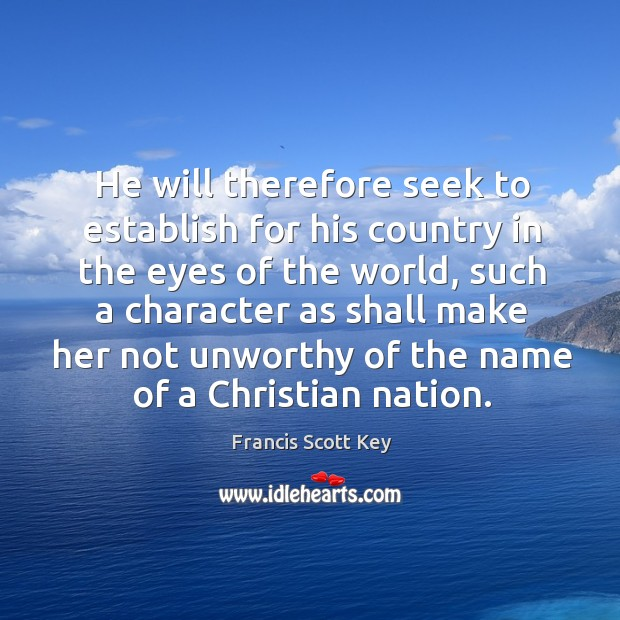 He will therefore seek to establish for his country in the eyes of the world Image