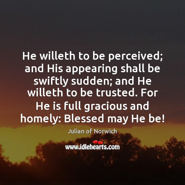 He willeth to be perceived; and His appearing shall be swiftly sudden; Image