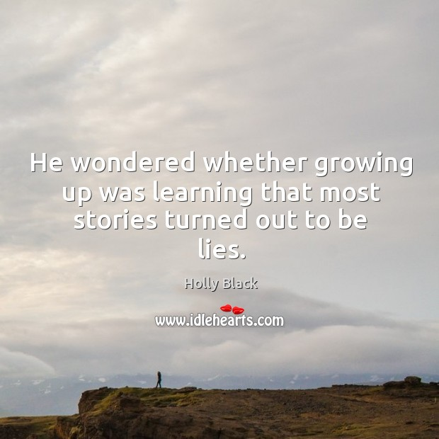 He wondered whether growing up was learning that most stories turned out to be lies. Image