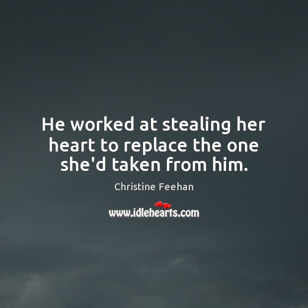He worked at stealing her heart to replace the one she'd taken from him. Image