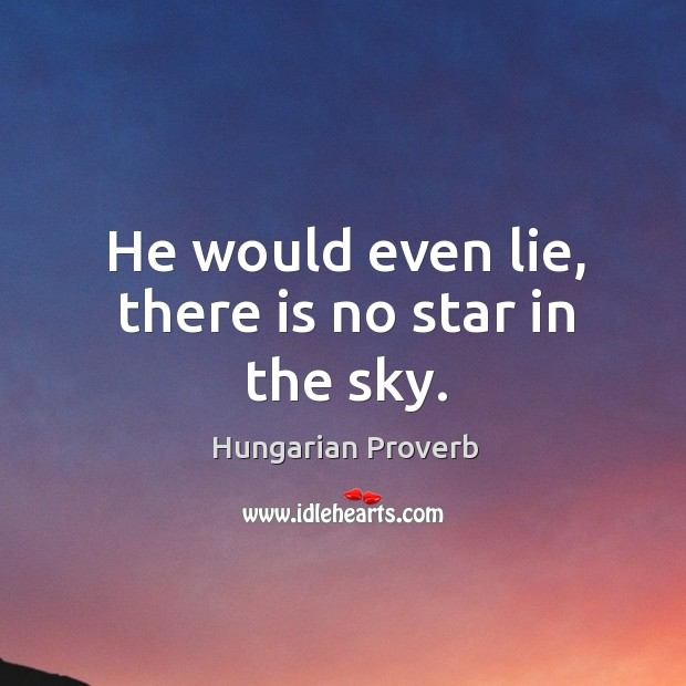 Image, He would even lie, there is no star in the sky.