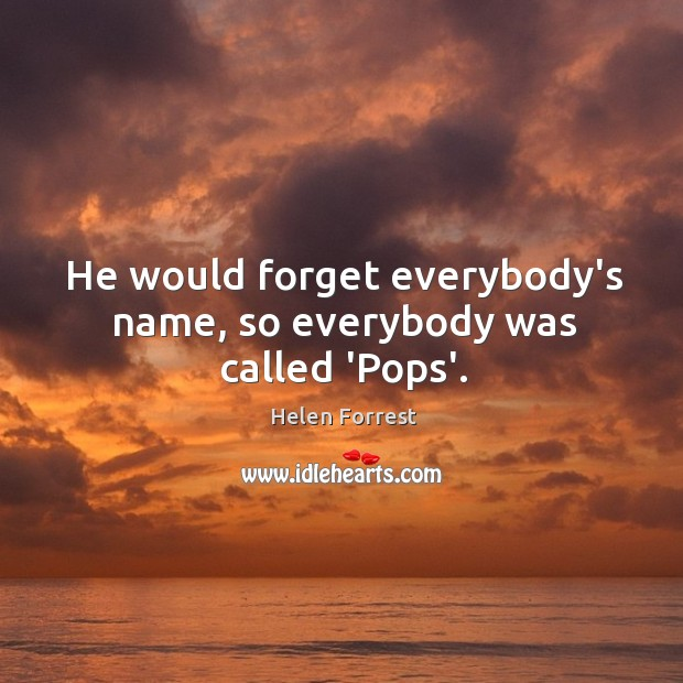 He would forget everybody's name, so everybody was called 'Pops'. Image