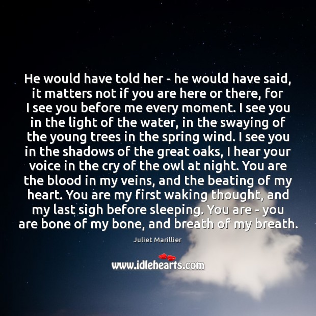 He would have told her – he would have said, it matters Spring Quotes Image