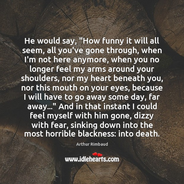 """He would say, """"How funny it will all seem, all you've gone Image"""