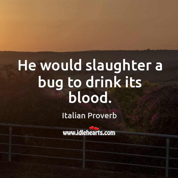Image, He would slaughter a bug to drink its blood.