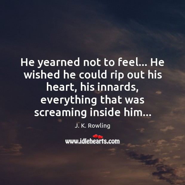 He yearned not to feel… He wished he could rip out his Image