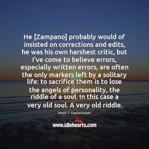 He [Zampano] probably would of insisted on corrections and edits, he was Mark Z. Danielewski Picture Quote