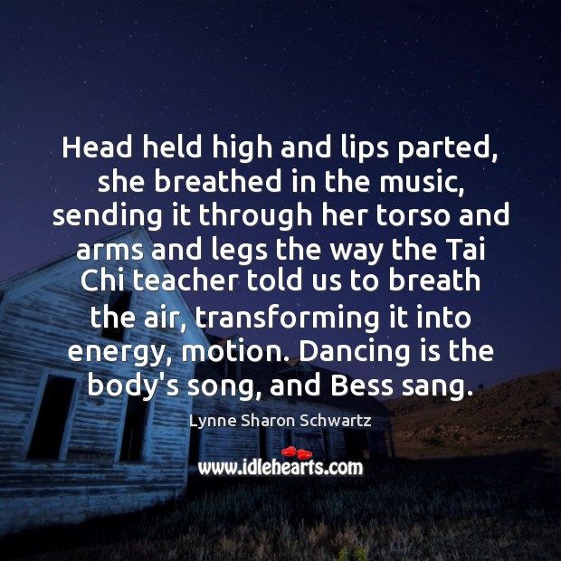 Head held high and lips parted, she breathed in the music, sending Dance Quotes Image