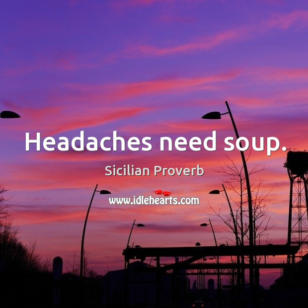 Headaches need soup. Image