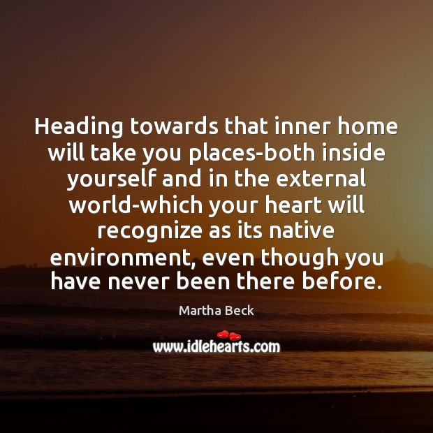 Image, Heading towards that inner home will take you places-both inside yourself and