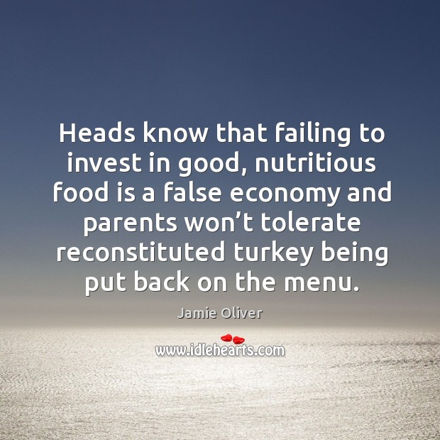 Heads know that failing to invest in good, nutritious food Jamie Oliver Picture Quote