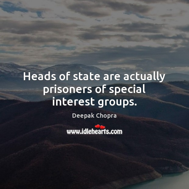 Heads of state are actually prisoners of special interest groups. Image
