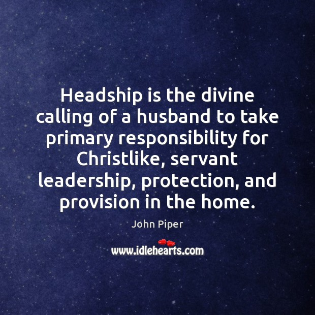 Image, Headship is the divine calling of a husband to take primary responsibility