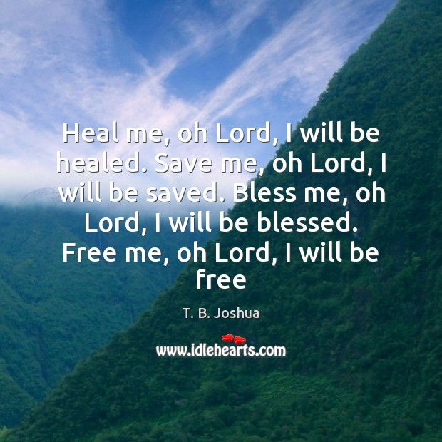 Heal me, oh Lord, I will be healed. Save me, oh Lord, T. B. Joshua Picture Quote