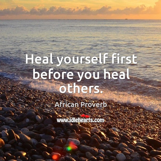 Image, Heal yourself first before you heal others.