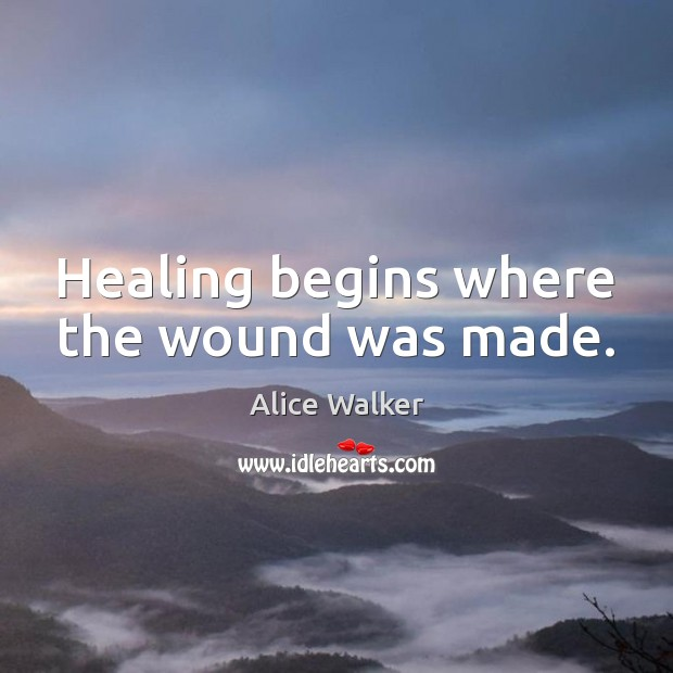 Image, Healing begins where the wound was made.
