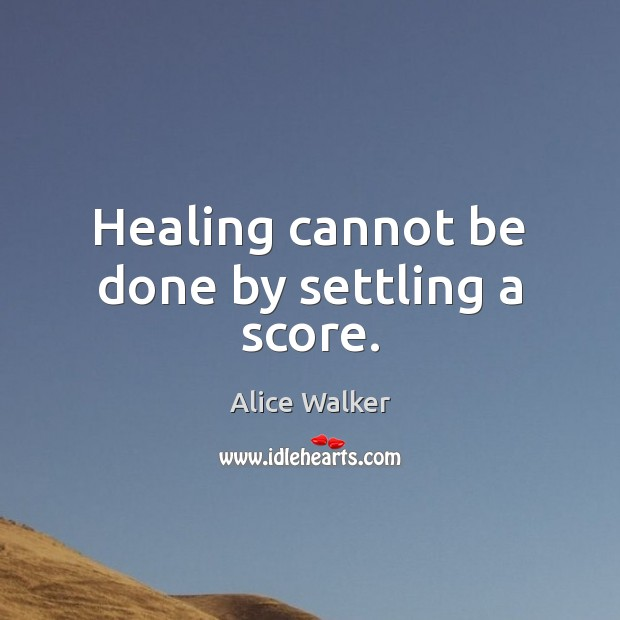 Image, Healing cannot be done by settling a score.