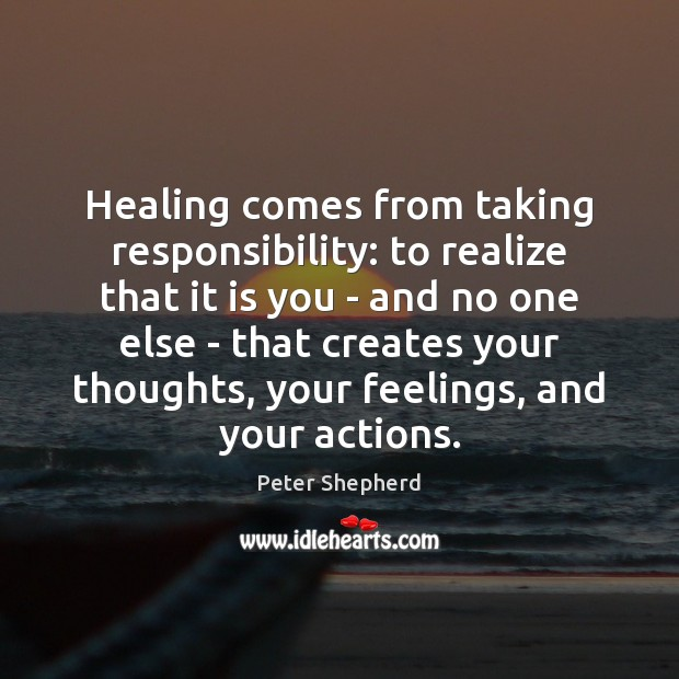 Healing comes from taking responsibility: to realize that it is you – Image