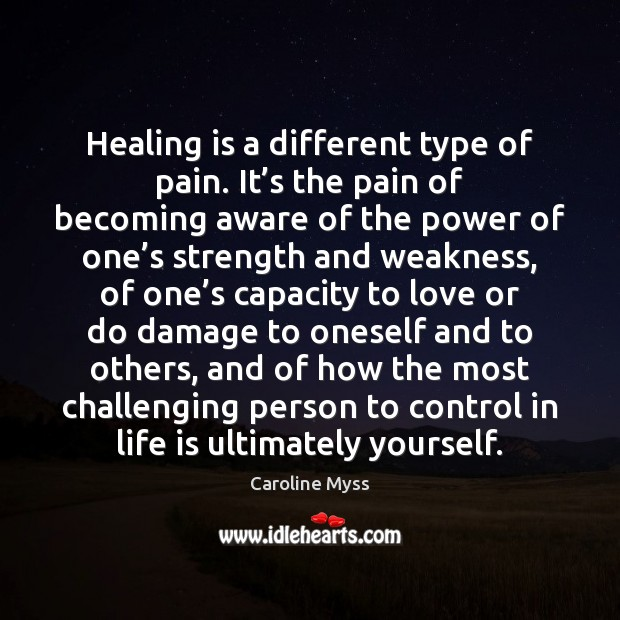 Healing is a different type of pain. It's the pain of Caroline Myss Picture Quote