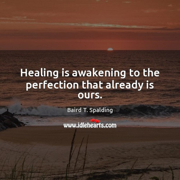 Image, Healing is awakening to the perfection that already is ours.