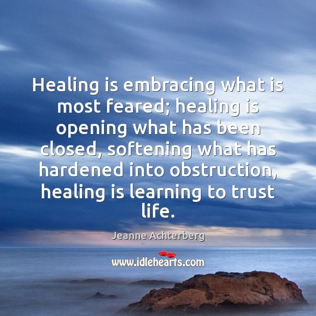 Healing is embracing what is most feared; healing is opening what has Heal Quotes Image