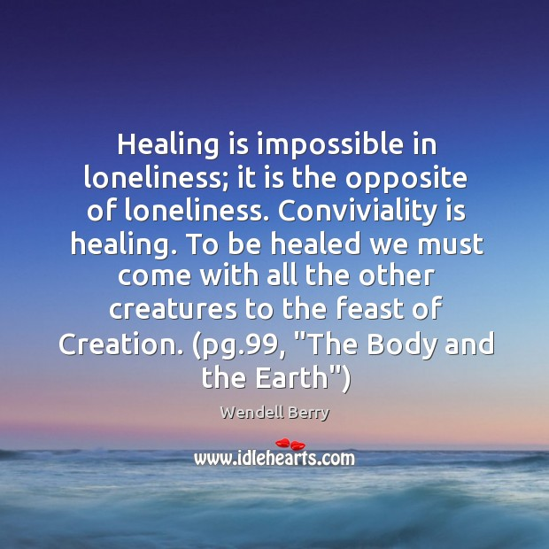Image, Healing is impossible in loneliness; it is the opposite of loneliness. Conviviality