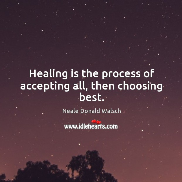 Image, Healing is the process of accepting all, then choosing best.