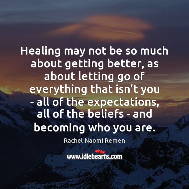 Healing may not be so much about getting better, as about letting Letting Go Quotes Image