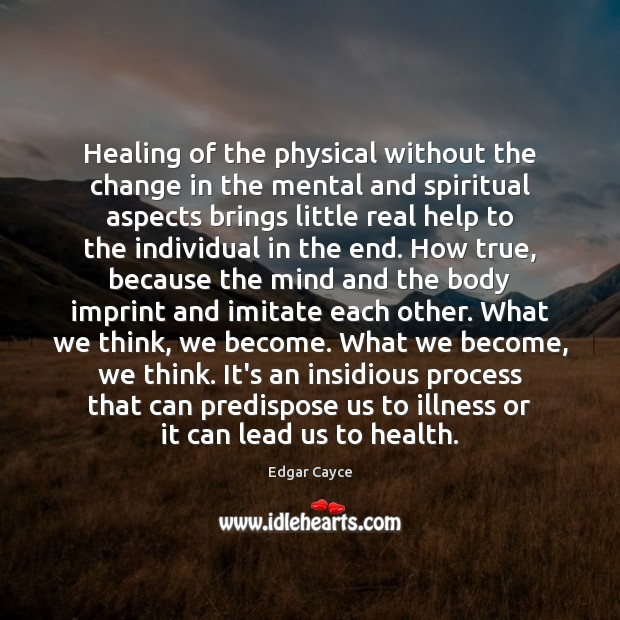 Healing of the physical without the change in the mental and spiritual Edgar Cayce Picture Quote