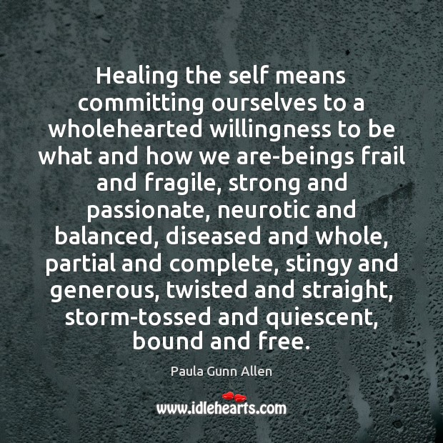 Healing the self means committing ourselves to a wholehearted willingness to be Image