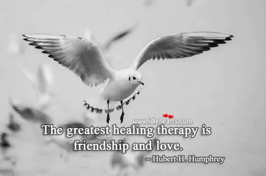 Image, The greatest healing therapy is friendship and love.