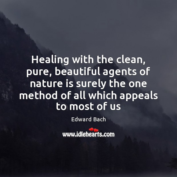 Healing with the clean, pure, beautiful agents of nature is surely the Image