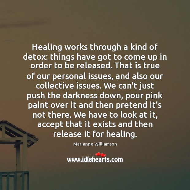 Healing works through a kind of detox: things have got to come Image