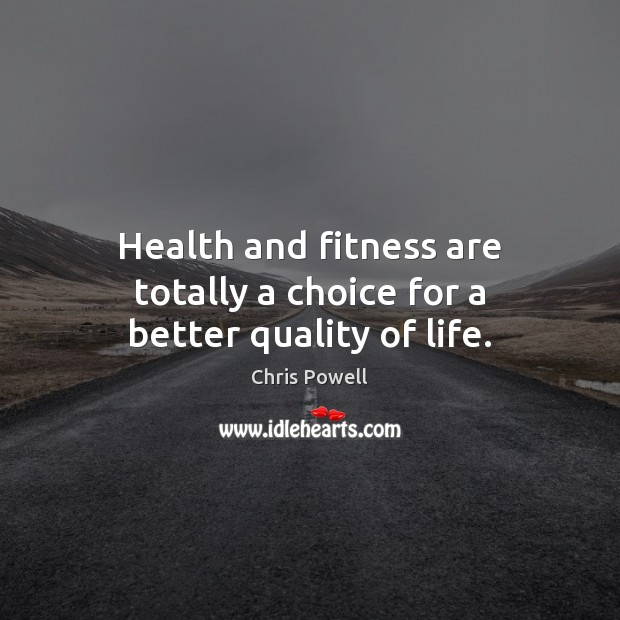 Image, Health and fitness are totally a choice for a better quality of life.
