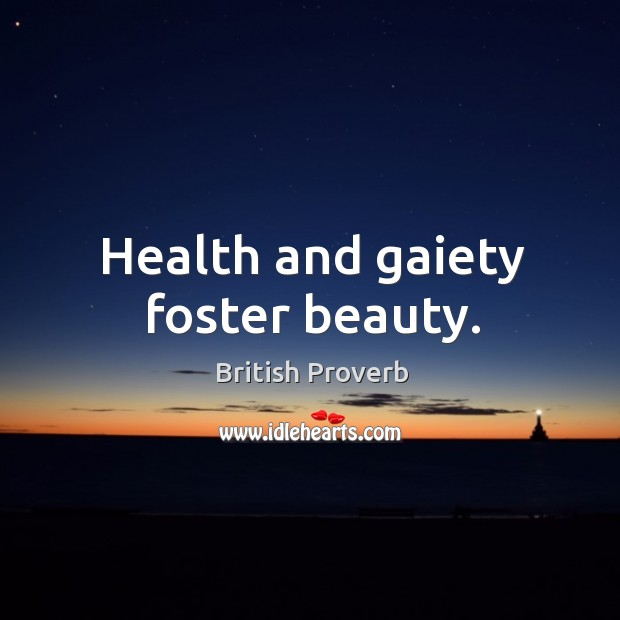 Image, Health and gaiety foster beauty.
