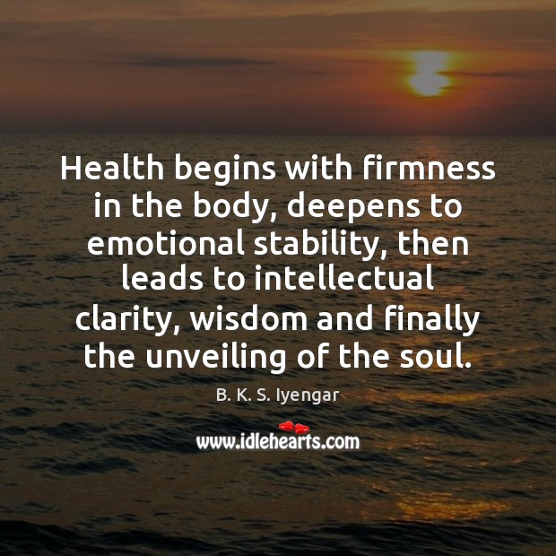 Health begins with firmness in the body, deepens to emotional stability, then Image