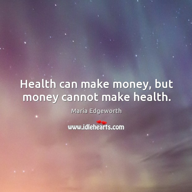 Health can make money, but money cannot make health. Image