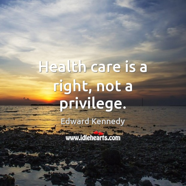 Health care is a right, not a privilege. Image