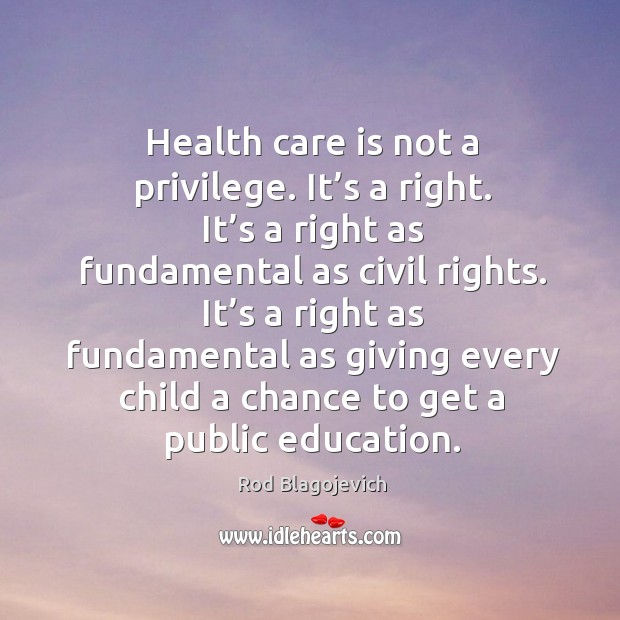 Health care is not a privilege. It's a right. It's a right as fundamental as civil rights. Image