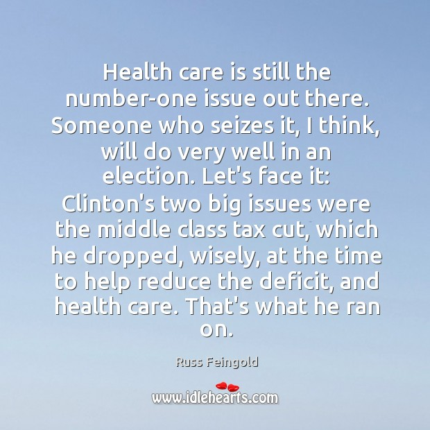 Health care is still the number-one issue out there. Someone who seizes Image