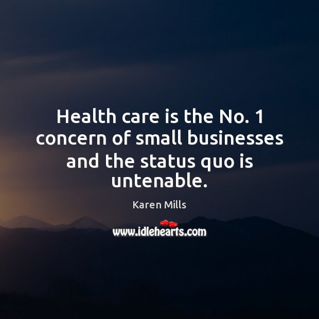 Health care is the No. 1 concern of small businesses and the status quo is untenable. Image