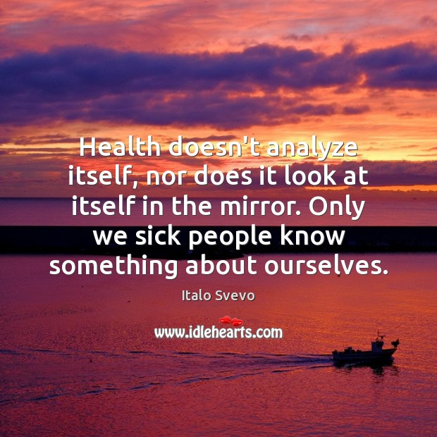 Health doesn't analyze itself, nor does it look at itself in the Image