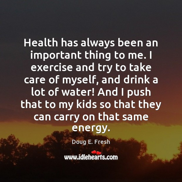 Health has always been an important thing to me. I exercise and Image