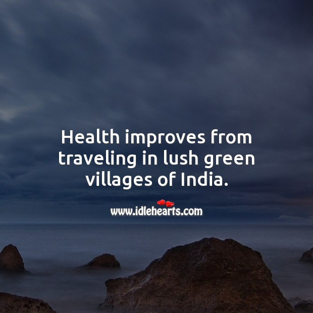 Health improves from traveling in lush green villages of India. Travel Quotes Image