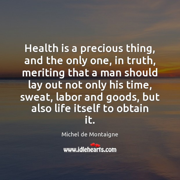 Health is a precious thing, and the only one, in truth, meriting Image